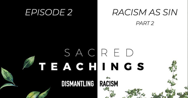 Sacred Teachings Season 3:2 Dismantling Racism