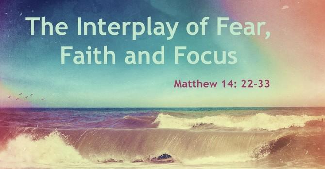 The Interplay of Fear, Faith and Focus image