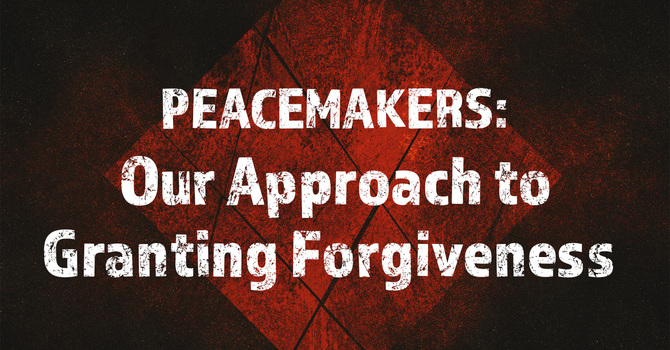 Our Approach to Granting Forgiveness