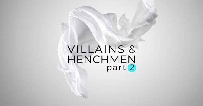 Villains & Henchmen Pt. 2