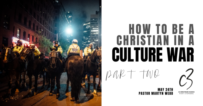 How to be a Christian in a Culture War - Part Two