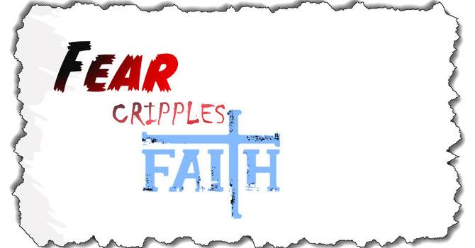 Fear Cripples Faith
