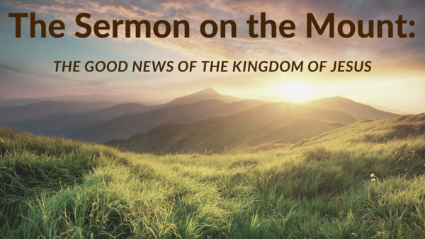 The Sermon on the Mount: The Good News of the Kingdom of Jesus Christ