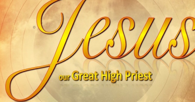 The Greatness of Our High Priest