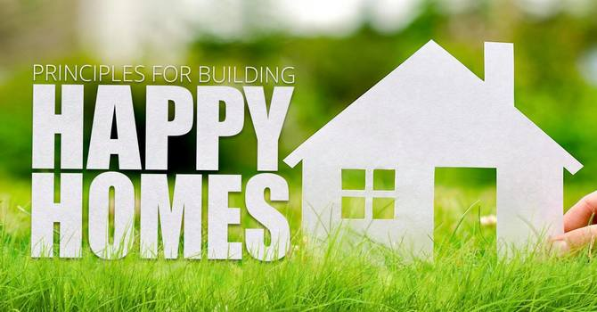 Principles for Building Happy Homes