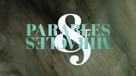 Parables & Miracles