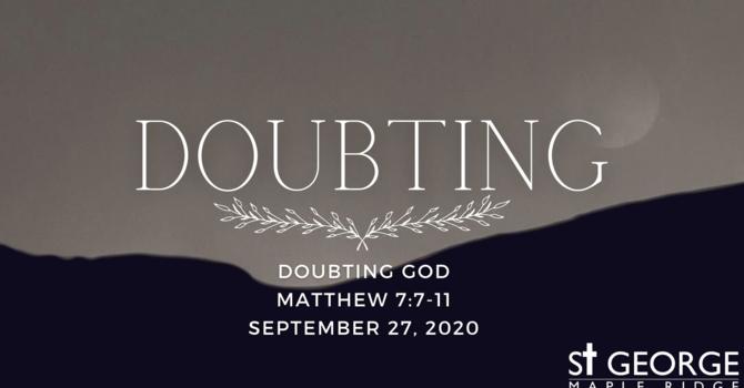 """Doubting God"" Matthew 7:7-11 September 27, 2020 image"