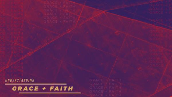 Understanding Grace & Faith