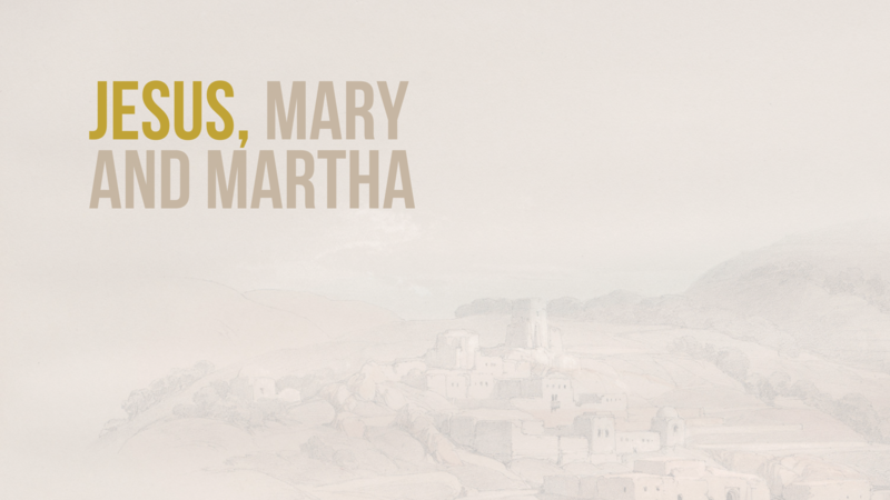 Jesus, Mary + Martha
