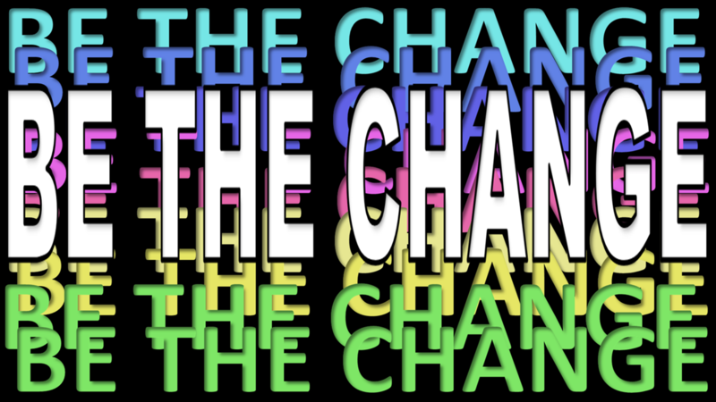 Be The Change pt. 2