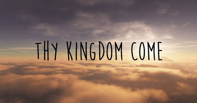 Thy Kingdom Come  - May 13 sermon notes image