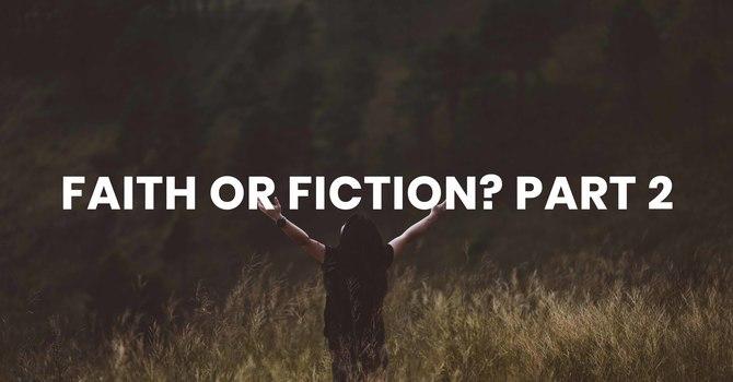 Faith or Fiction? Part 2