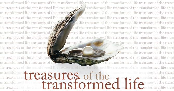 The Treasures of the Transformed Life - Week 1
