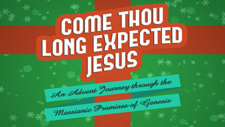Come Thou Long Expected Jesus: An Advent Journey through the Messianic Promises of Genesis