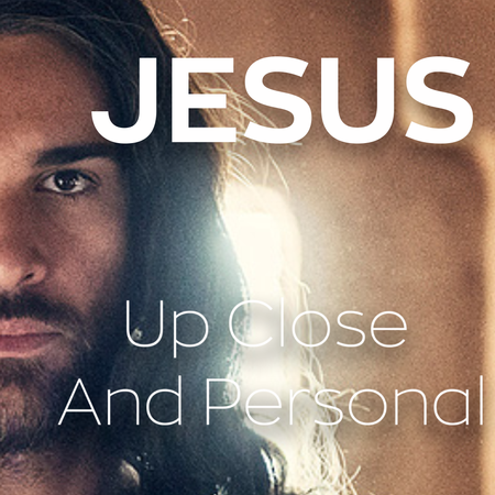 Jesus Up Close and Personal