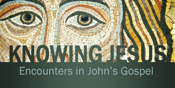 Knowing Jesus: Encounters in John's Gospel