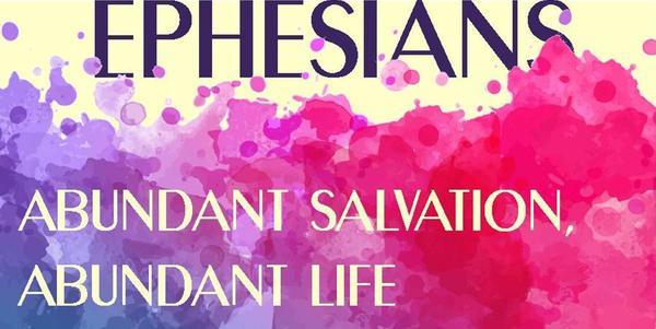 Ephesians: Abundant Salvation