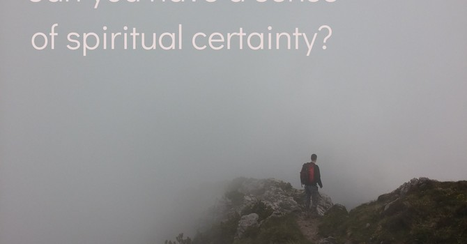 """Can you have a sense of spiritual certainty?"""