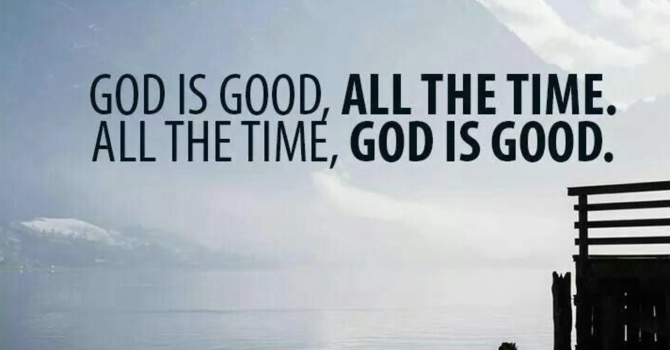 God is good all the time and all the time God is Good. image