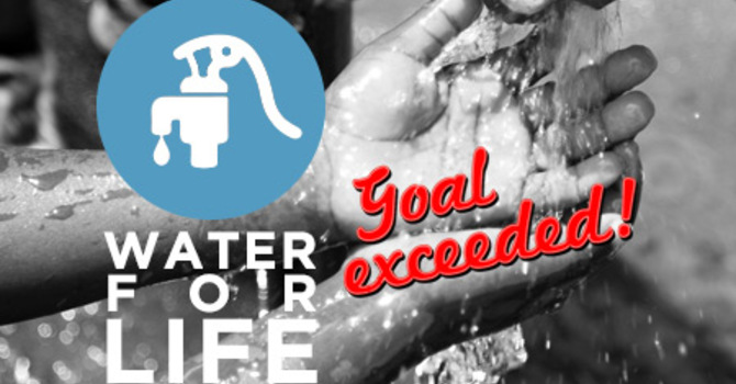 WATER FOR LIFE GOAL EXCEEDED! image