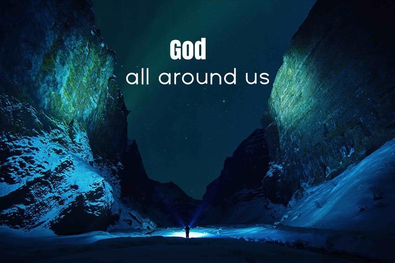 God All Around Us
