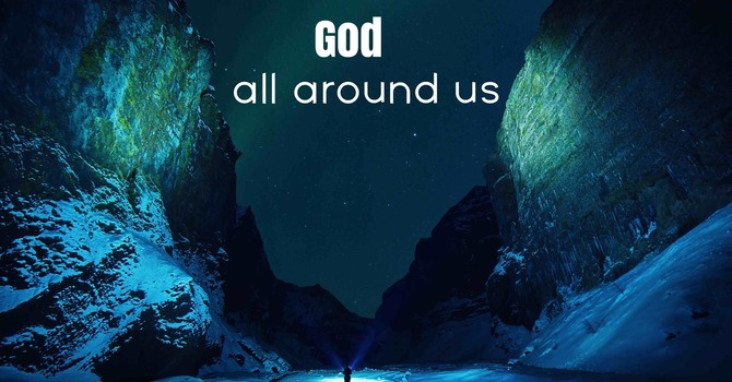 God All Around Us