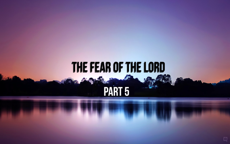 The fear of the Lord Part-5