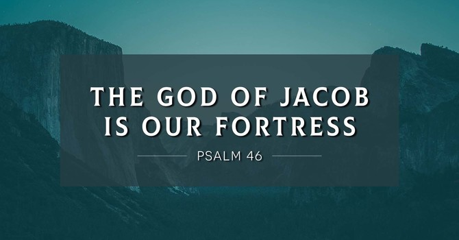 The God of Jacob is our Fortress