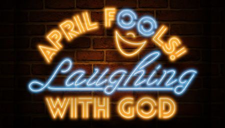 April Fools! Laughing With God
