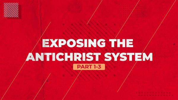 Exposing the Antichrist System