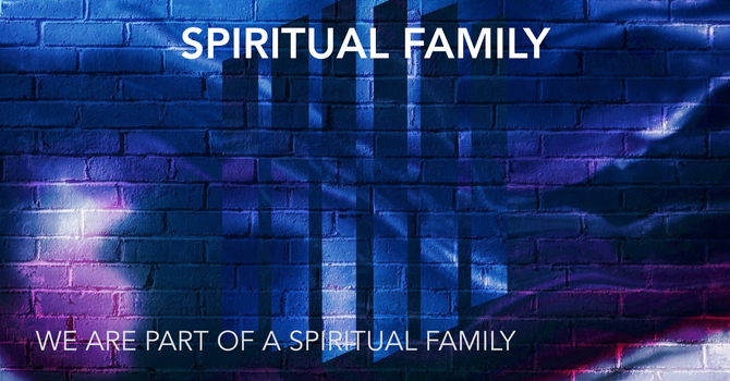 We Are Part of a Spiritual Family