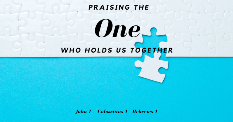 Praising the One Who Holds Us Together