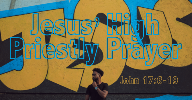 Jesus' High Priestly Prayer