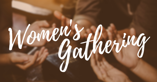 *CANCELLED* Women's Gathering