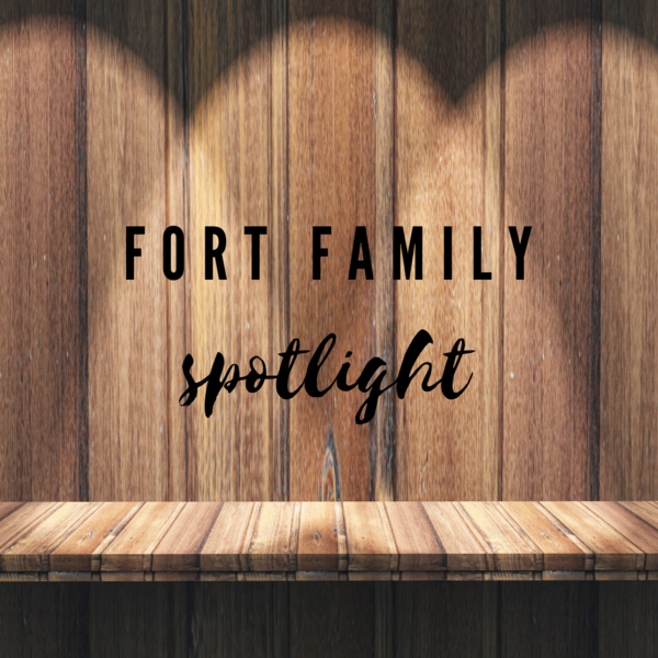 FORT FAMILY SPOTLIGHT