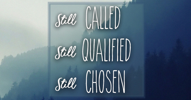 Still Called, Qualified, Chosen