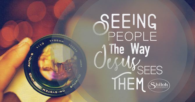 Seeing People As Jesus Sees Them