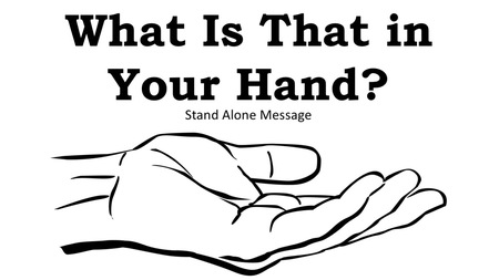 What is That in Your Hand?