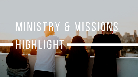 Ministry & Missions Highlight