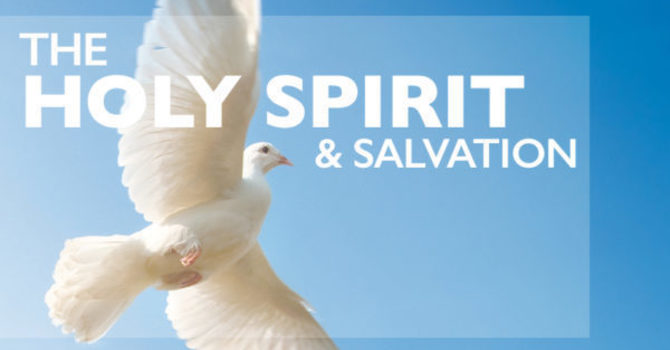 The Role of Holy Spirit in Salvation