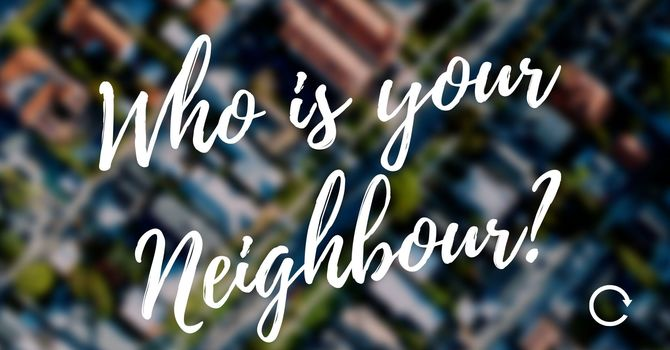 Who Is Your Neighbour