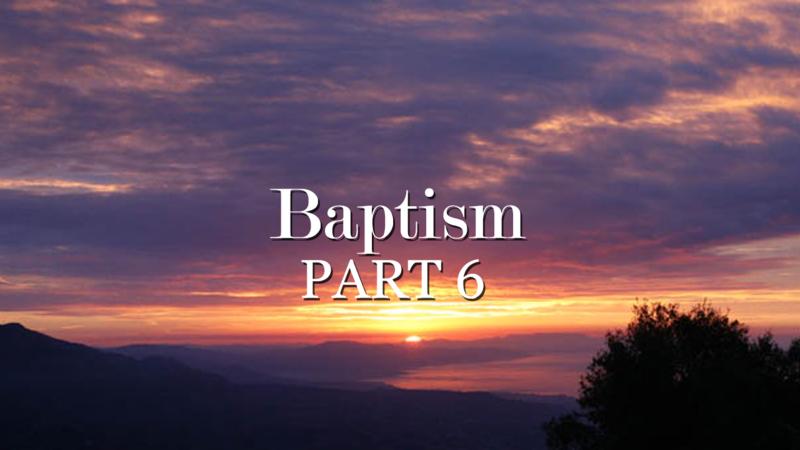 Baptism Part 6