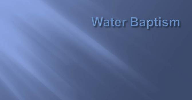 What does the Bible say about water baptism?