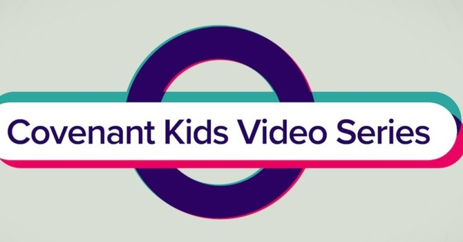 Covenant Kids Video Series: Lesson 2 is available now! image