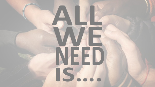 ALL WE NEED IS....