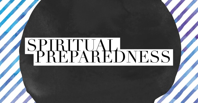 How's Your Spiritual Preparedness?
