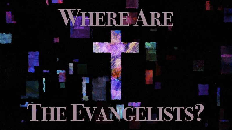 Where Are The Evangelists?