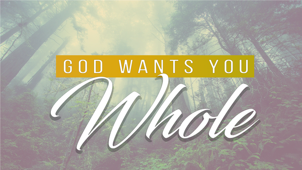 God Want's You Whole