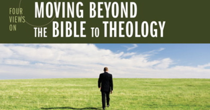 Four Views on Moving Beyond the Bible to Theology image