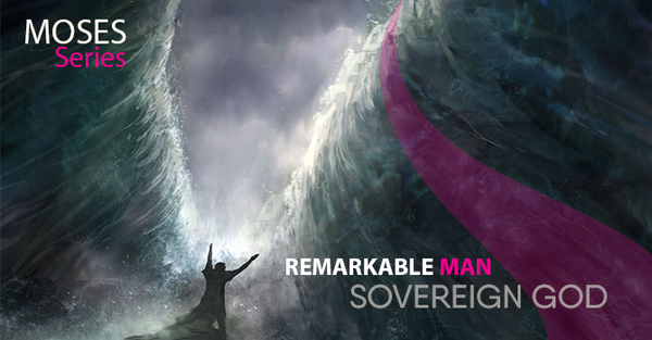 Moses Series: Remarkable Man, Sovereign God